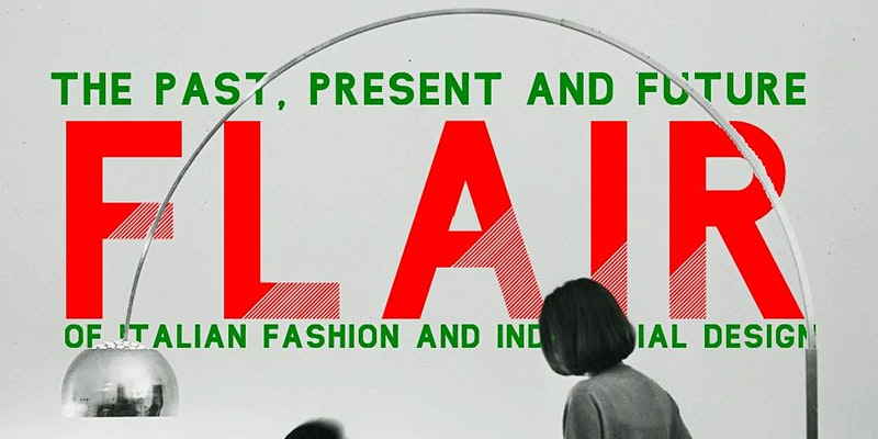 Flair. The Past, Present, & Future of Italian Fashion and Industrial Design
