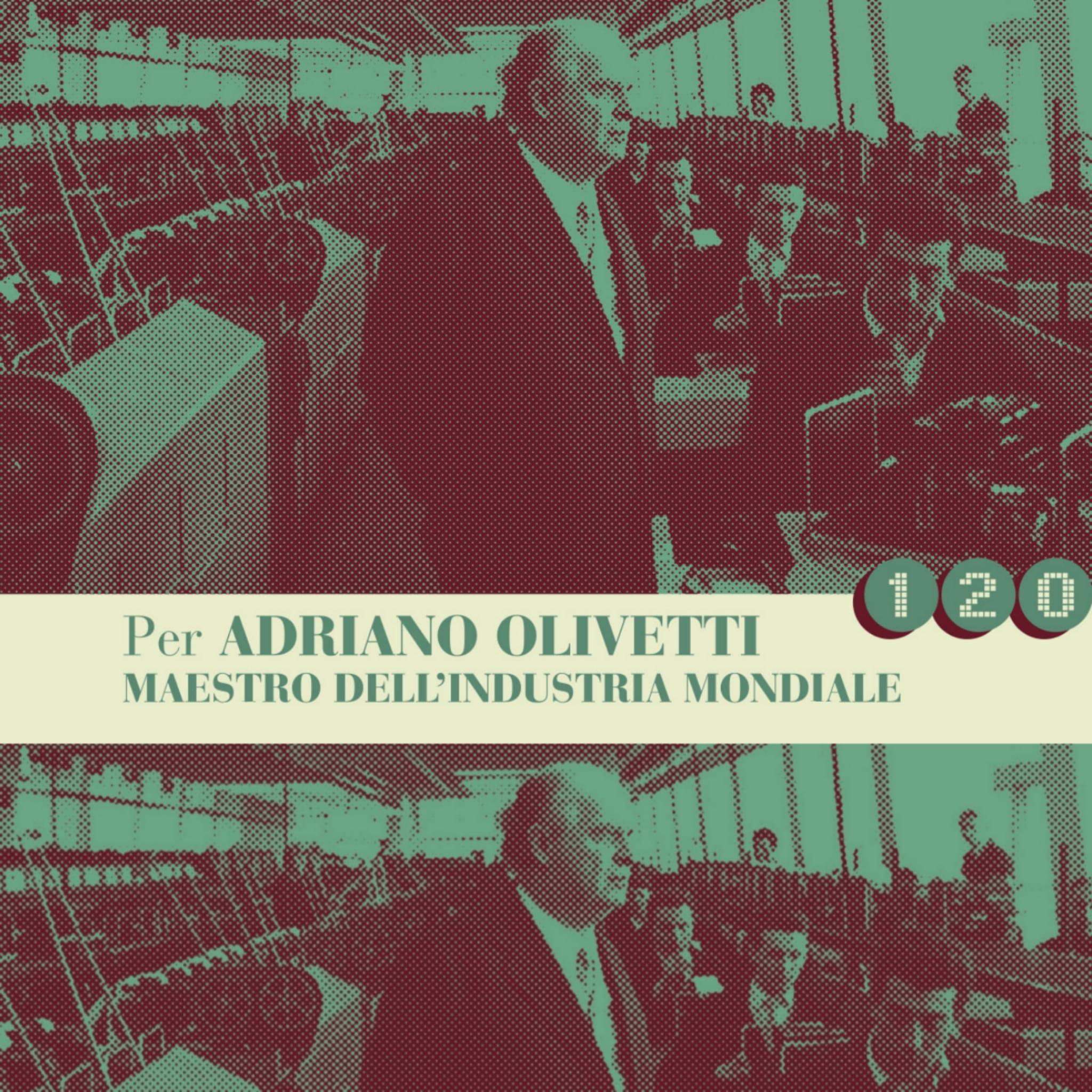 Per Adriano Olivetti. Maestro dell'industria mondiale